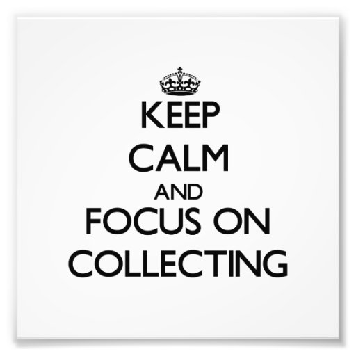 Keep Calm and focus on Collecting Photo
