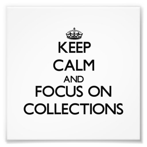 Keep Calm and focus on Collections Photo