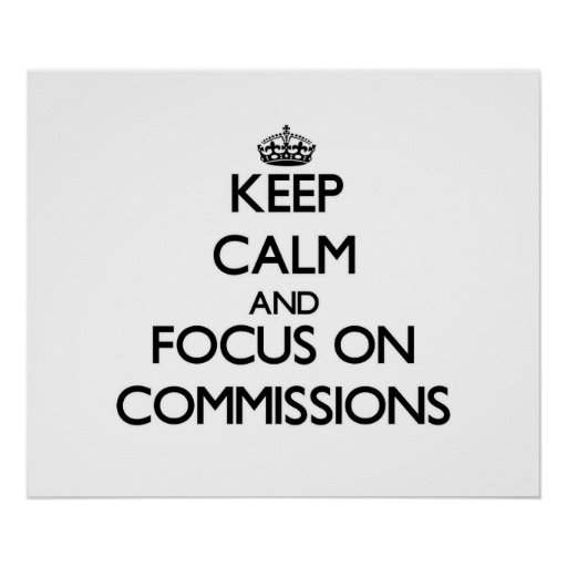 Keep Calm and focus on Commissions Poster