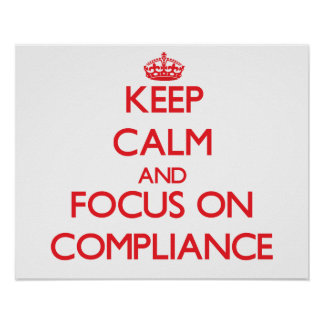 Keep Calm and focus on Compliance Poster