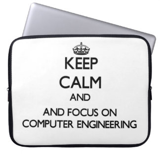 Keep calm and focus on Computer Engineering Laptop Sleeves
