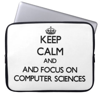 Keep calm and focus on Computer Sciences Computer Sleeve