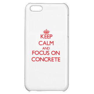 Keep Calm and focus on Concrete iPhone 5C Case