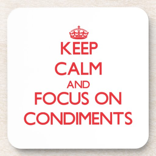 Keep Calm and focus on Condiments Drink Coasters