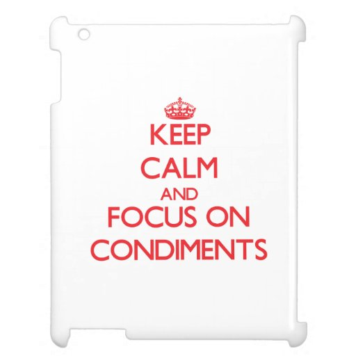 Keep Calm and focus on Condiments Case For The iPad 2 3 4