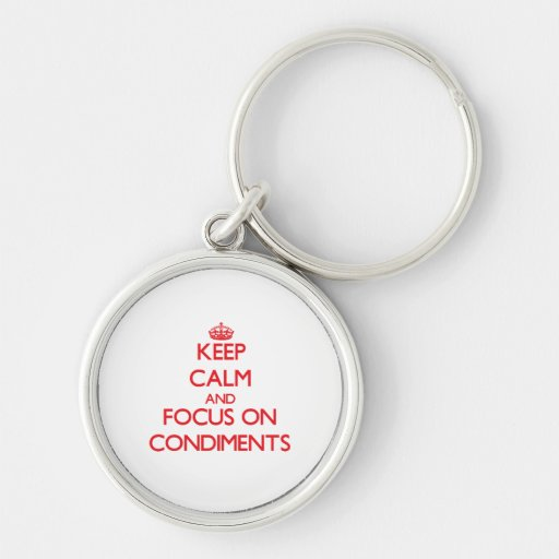 Keep Calm and focus on Condiments Key Chains