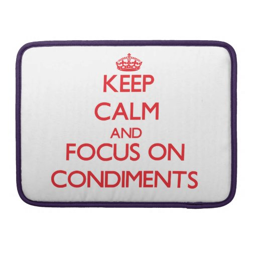 Keep Calm and focus on Condiments MacBook Pro Sleeve