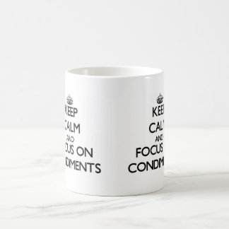 Keep Calm and focus on Condiments Coffee Mugs