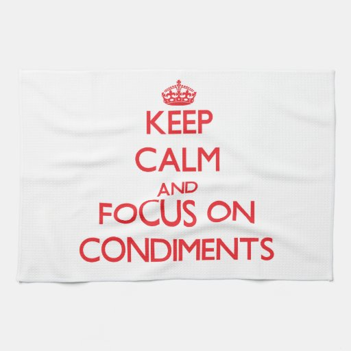 Keep Calm and focus on Condiments Hand Towel