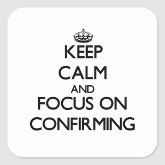 Keep Calm and focus on Confirming Square Stickers