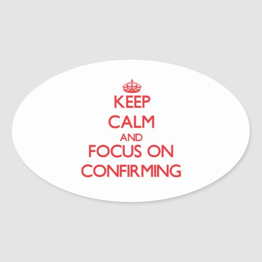 Keep Calm and focus on Confirming Oval Sticker