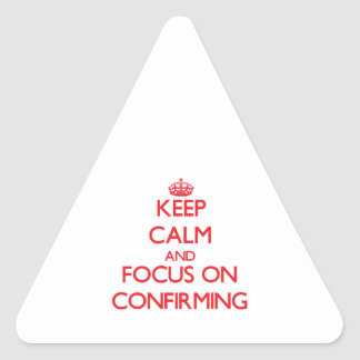 Keep Calm and focus on Confirming Sticker