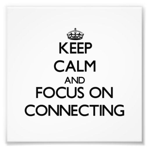 Keep Calm and focus on Connecting Photographic Print
