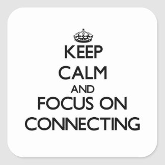 Keep Calm and focus on Connecting Square Sticker