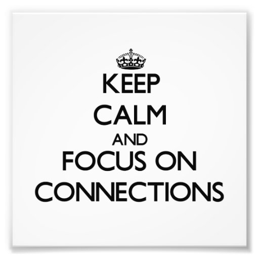 Keep Calm and focus on Connections Photo Art