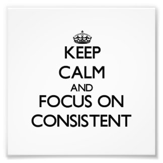 Keep Calm and focus on Consistent Photo Art