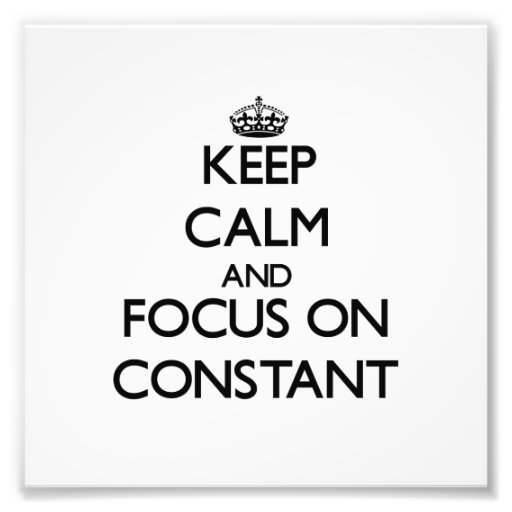 Keep Calm and focus on Constant Photo