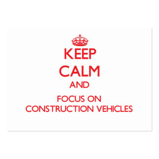 Keep Calm and focus on Construction Vehicles Business Cards