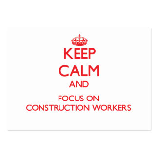 Keep Calm and focus on Construction Workers Business Card Templates