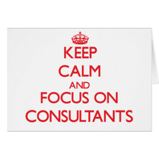 Keep Calm and focus on Consultants Greeting Card