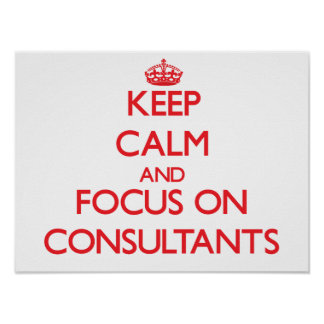 Keep Calm and focus on Consultants Poster