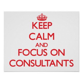 Keep Calm and focus on Consultants Print