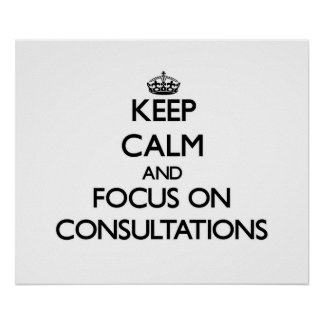 Keep Calm and focus on Consultations Poster