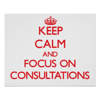 Keep Calm and focus on Consultations Print