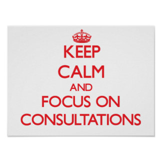 Keep Calm and focus on Consultations Posters