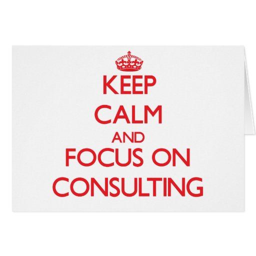 Keep Calm and focus on Consulting Greeting Card