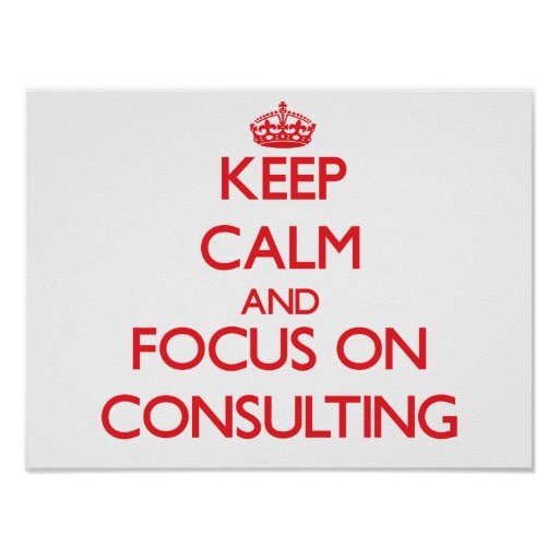 Keep Calm and focus on Consulting Poster