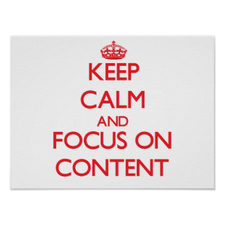 Keep Calm and focus on Content Poster