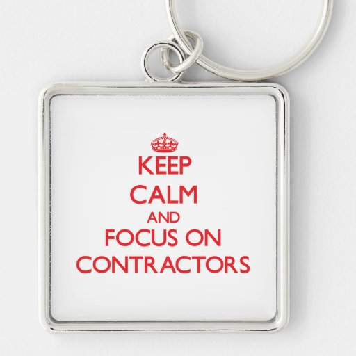 Keep Calm and focus on Contractors Keychains