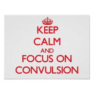 Keep Calm and focus on Convulsion Posters