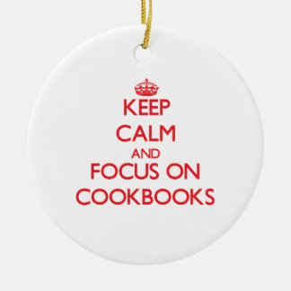 Keep Calm and focus on Cookbooks Ceramic Ornament