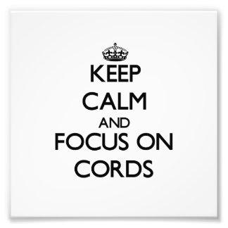 Keep Calm and focus on Cords Art Photo