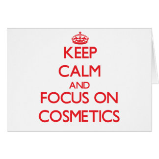Keep Calm and focus on Cosmetics Greeting Card