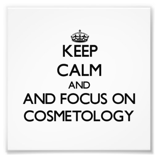 Keep calm and focus on Cosmetology Photo Art