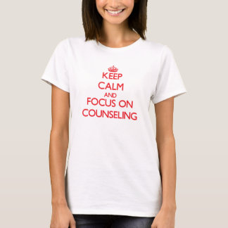 Keep Calm and focus on Counseling T-Shirt
