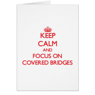 Keep Calm and focus on Covered Bridges Greeting Cards