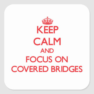 Keep Calm and focus on Covered Bridges Square Sticker
