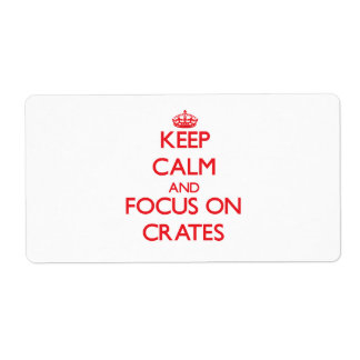 Keep Calm and focus on Crates Shipping Label