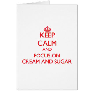 Keep Calm and focus on Cream And Sugar Card