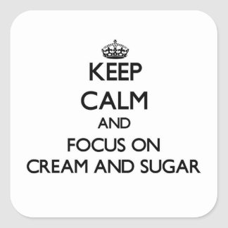 Keep Calm and focus on Cream And Sugar Square Sticker