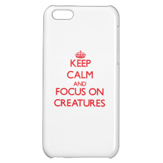 Keep Calm and focus on Creatures iPhone 5C Case
