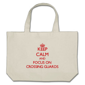 Keep Calm and focus on Crossing Guards Bags