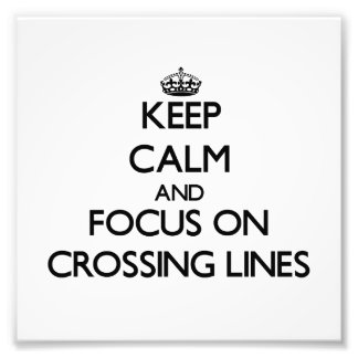 Keep Calm and focus on Crossing Lines Photo Art