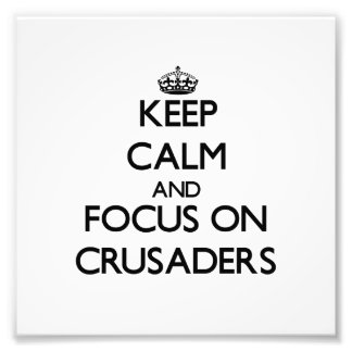 Keep Calm and focus on Crusaders Photo Print