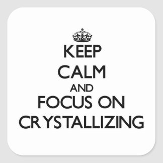 Keep Calm and focus on Crystallizing Square Sticker