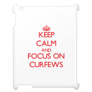 Keep Calm and focus on Curfews iPad Cases